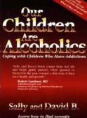 Our Children are Alcoholics: Coping with Children Who Have Addictions